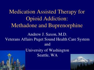 Medication Assisted Therapy for Opioid Addiction: Methadone and  Buprenorphine