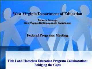West Virginia Department of Education Rebecca Derenge West Virginia McKinney-Vento Coordinator Federal Programs Meeting