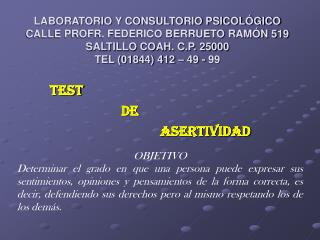 LABORATORIO Y CONSULTORIO PSICOLÓGICO CALLE PROFR. FEDERICO BERRUETO RAMÓN 519 SALTILLO COAH. C.P. 25000 TEL (01844) 41