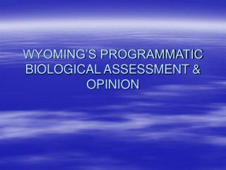 WYOMING'S PROGRAMMATIC BIOLOGICAL ASSESSMENT & OPINION