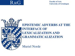 EPISTEMIC ADVERBS AT THE INTERFACE OF LEXICALIZATION AND GRAMMATICALIZATION Muriel Norde