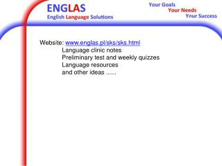 Website:  www.englas.pl/sks/sks.html 	Language clinic notes 	Preliminary test and weekly quizzes 	Language resources 	a