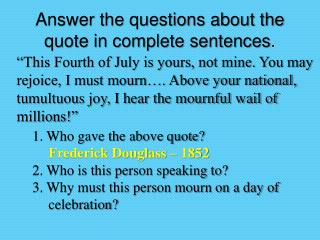 Answer the questions about the quote in complete sentences .