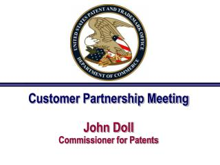 Customer Partnership Meeting John Doll  Commissioner for Patents
