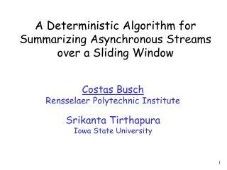 A Deterministic Algorithm for Summarizing Asynchronous Streams over a Sliding Window