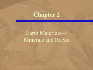 Earth Materials� Minerals and Rocks