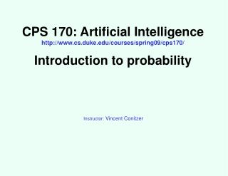 CPS 170: Artificial Intelligence http://www.cs.duke.edu/courses/spring09/cps170/ Introduction to probability