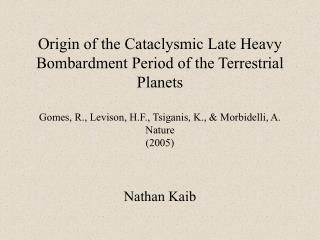 Origin of the Cataclysmic Late Heavy Bombardment Period of the Terrestrial Planets Gomes, R., Levison, H.F., Tsiganis,
