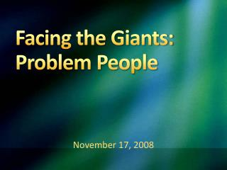 Facing the Giants:  Problem People