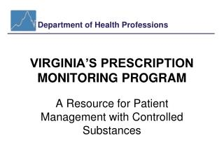 VIRGINIA'S PRESCRIPTION MONITORING PROGRAM