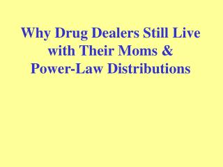Why Drug Dealers Still Live with Their Moms &  Power-Law Distributions