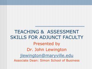 TEACHING &  ASSESSMENT SKILLS FOR ADJUNCT FACULTY