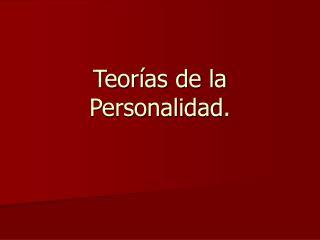 Teorías de la Personalidad.