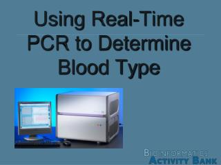 Using Real-Time PCR to Determine  Blood Type