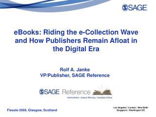 Rolf A. Janke VP/Publisher, SAGE Reference