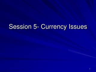 Session 5- Currency Issues