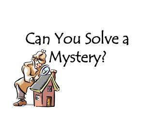 Can You Solve a Mystery?