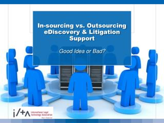 In-sourcing vs. Outsourcing eDiscovery & Litigation Support Good Idea or Bad?