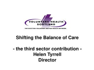 Shifting the Balance of Care - the third sector contribution -  Helen Tyrrell Director