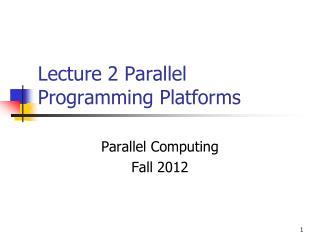 Lecture 2 Parallel Programming Platforms