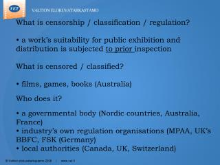 What is censorship / classification / regulation?  a work's suitability for public exhibition and distribution is subje