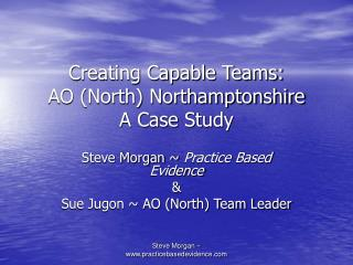 Creating Capable Teams:  AO (North) Northamptonshire  A Case Study