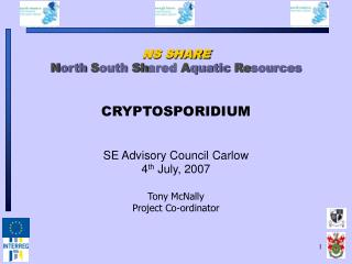 NS SHARE N orth S outh Sh ared  A quatic  Re sources CRYPTOSPORIDIUM SE Advisory Council Carlow  4 th  July, 2007  Tony