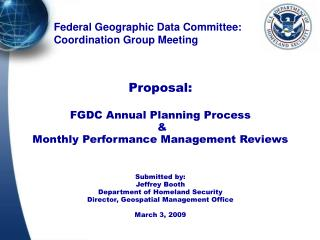 Proposal: FGDC Annual Planning Process  &  Monthly Performance Management Reviews Submitted by: Jeffrey Booth Departmen