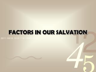 FACTORS IN OUR SALVATION