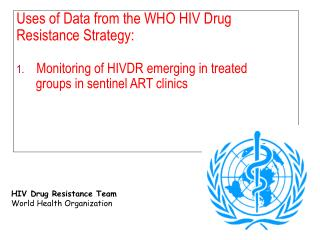Uses of Data from the WHO HIV Drug Resistance Strategy:  Monitoring of HIVDR emerging in treated       groups in sentin