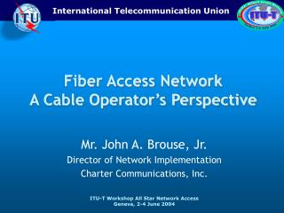 Fiber Access Network A Cable Operator s Perspective