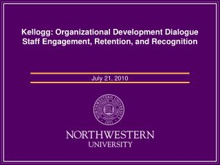 Kellogg: Organizational Development Dialogue  Staff Engagement, Retention, and Recognition