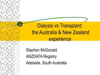 Dialysis vs Transplant:   the Australia & New Zealand experience