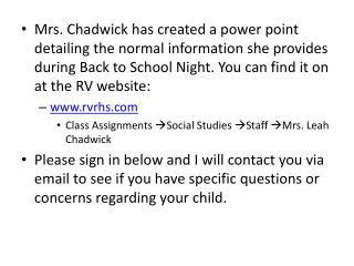 Mrs. Chadwick has created a power point detailing the normal information she provides during Back to School Night. You