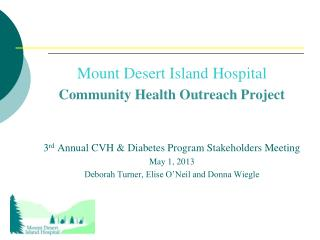 Mount Desert Island Hospital Community Health Outreach Project 3 rd  Annual CVH & Diabetes Program Stakeholders Meeting