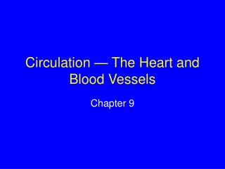 Circulation — The Heart and Blood Vessels