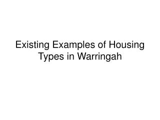 Existing Examples of Housing Types in Warringah
