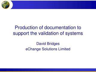 Production of documentation to support the validation of systems