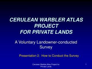 CERULEAN WARBLER ATLAS PROJECT FOR PRIVATE LANDS