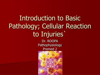 Introduction to Basic Pathology; Cellular Reaction to Injuries`