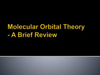 Molecular  Orbital Theory - A Brief Review