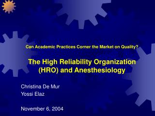 Can Academic Practices Corner the Market on Quality? The High Reliability Organization (HRO) and Anesthesiology
