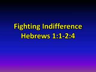 Fighting Indifference  Hebrews 1:1-2:4