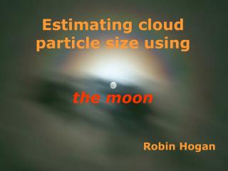 Estimating cloud particle size using the moon
