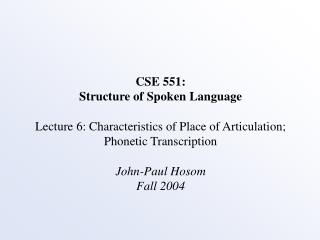 CSE 551: Structure of Spoken Language Lecture 6: Characteristics of Place of Articulation; Phonetic Transcription John-
