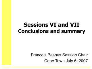Sessions VI and VII Conclusions and summary