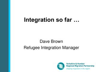 Integration so far …
