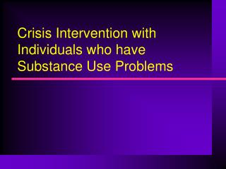 Crisis Intervention with Individuals who have Substance Use Problems
