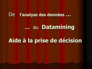 De    l'analyse des données  … …   au   Datamining Aide à la prise de décision