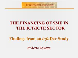 THE FINANCING OF SME IN THE ICT/ICTE SECTOR Findings from an  info Dev Study Roberto Zavatta